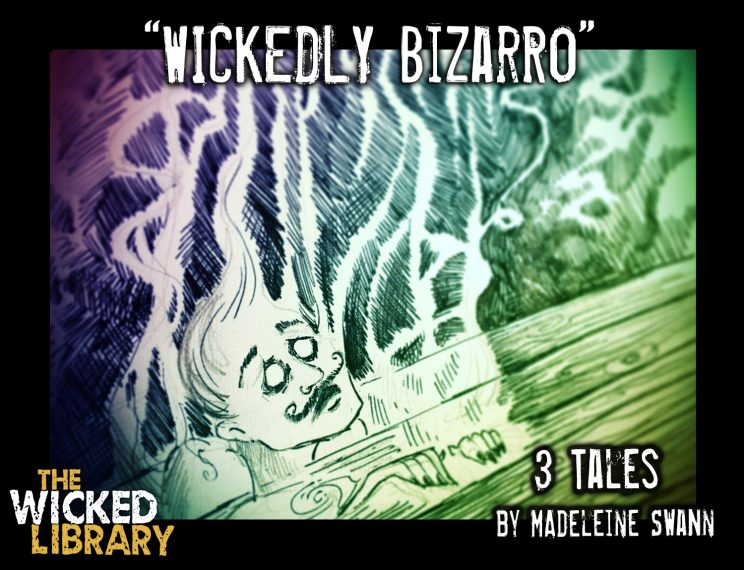 705: Wickedly Bizarro - 3 Tales from Madeleine Swann